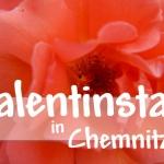 Valentinstag in Chemnitz – Geschenk gesucht?